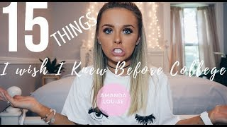 15 THINGS I WISH I KNEW BEFORE COLLEGE ll Advice for Freshman  ll Back to School with Amanda Louise