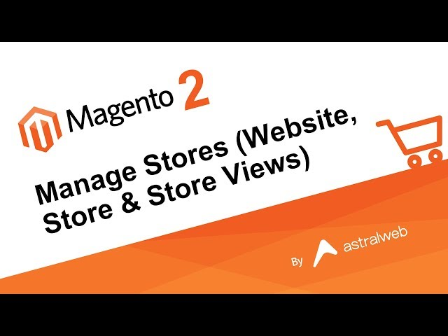 Magento 2 - Manage Stores (Website, Store & Store Views)