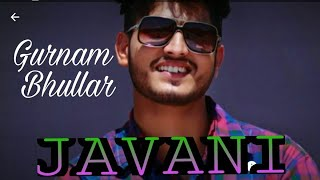 Gurnam Bhullar | Javani | Latest Punjabi Songs 2020 New Official Brand Hits Fu