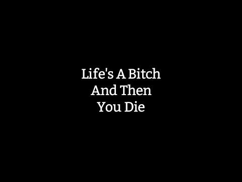 And trust Lifes a bitch and then u die always