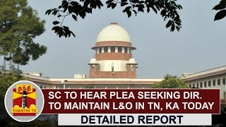 SC to hear plea seeking direction to maintain law and order in TN, Karnataka Today : Detailed Report