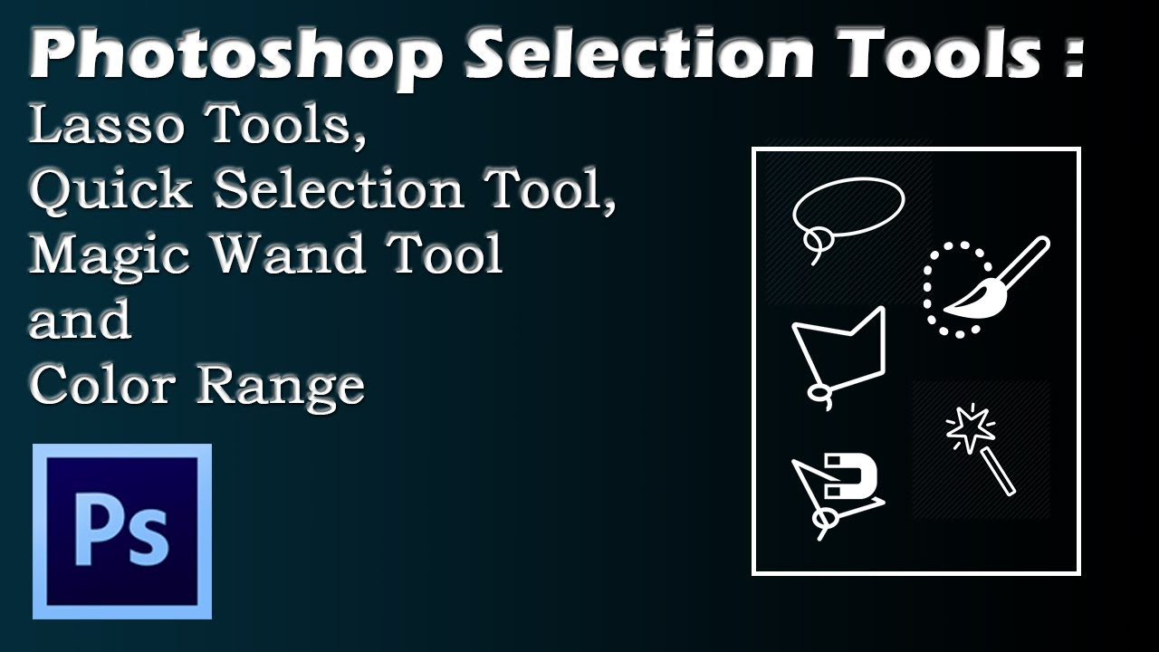 Photoshop Selection Tools : Lasso Tools, Quick Selection Tool, Magic Wand Tool and Color Range