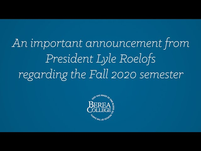 An announcement from President Lyle Roelofs regarding the Fall 2020 semester