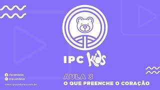 IPC Kids | Aula 3 - O que preenche o coração