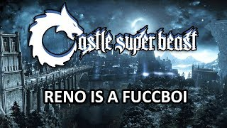 Castle Super Beast Clips: Reno Is A Fuccboi