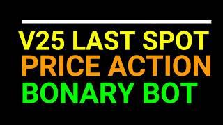 AUTO TRADE V25 LAST SPOT PRICE ACTION BINARY BOT