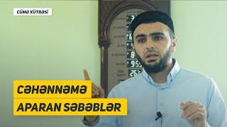 CƏHƏNNƏMƏ APARAN SƏBƏBLƏR - Cümə xütbəsi (16 iyul, 2021)  Ömər Mənsuroğlu