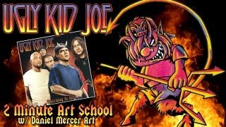 Ugly Kid Joe - 2 Min Art School w/ Daniel Mercer Art