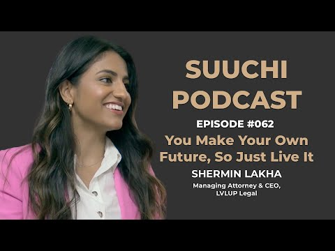 you-make-your-own-future,-so-just-live-it---shermin-lakha- -suuchi-podcast-#062