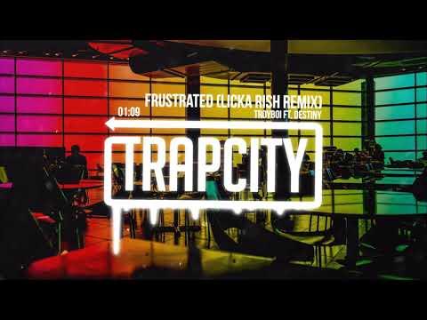 TroyBoi ft. Destiny - Frustrated (licka rish Remix)