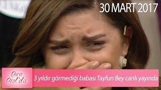 3 yıldır görmediği babası Tayfun Bey canlı yayında - Esra Erol'da 30 Mart 2017 - 369. Bölüm - atv