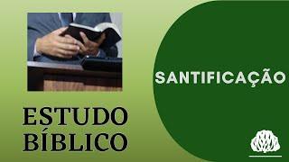 ESTUDO BÍBLICO DOUTRINÁRIO SANTIFICAÇÃO