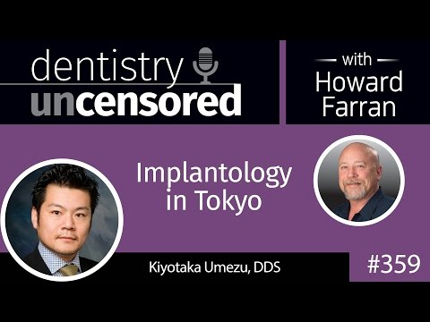 359 Implantology in Tokyo with Kiyotaka Umezu : Dentistry Uncensored with Howard Farran