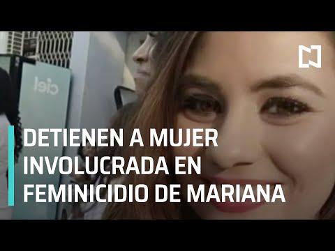 Detienen a mujer involucrada en el feminicidio de Mariana en Chiapas - Las Noticias