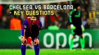 Chelsea vs Barcelona, Champions League, 2018 - Key Questions