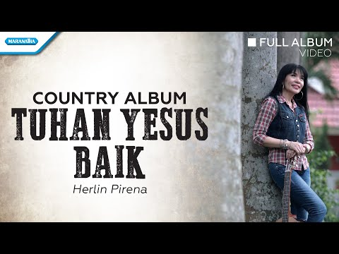 Tuhan Yesus Baik - Country Album - Herlin Pirena (Full Album Video)