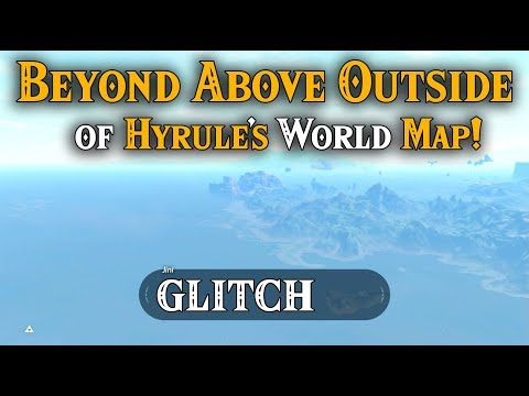 BEYOND ABOVE OUTSIDE Hyrule's World Map GLITCH! You CAN go the FURTHEST in Zelda Breath of the Wild
