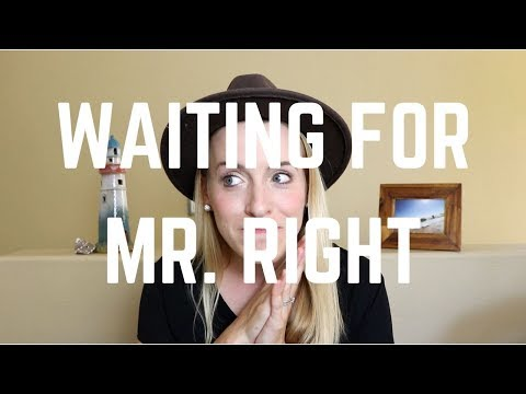 Waiting To Meet Mr. Right