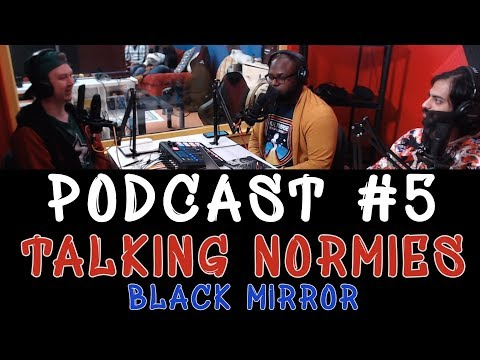 Talking Normies Podcast! - Episode 5 - BLACK MIRROR