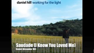 Saudade (I Know You Loved Me) · Daniel Alexander Hill