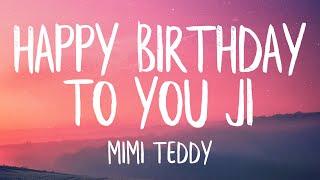 Mimi Teddy - Happy Birthday To You Ji (Lyrics) (TikTok Song 2020)