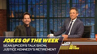 Seth's Favorite Jokes of the Week: Sean Spicer's Talk Show, Justice Kennedy's Retirement