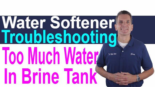 Water Softener Troubleshooting Too Much Water In Brine