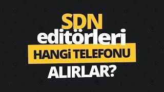 SDN Editörleri, telefon alacak olsalar hangi telefonu alırlar?