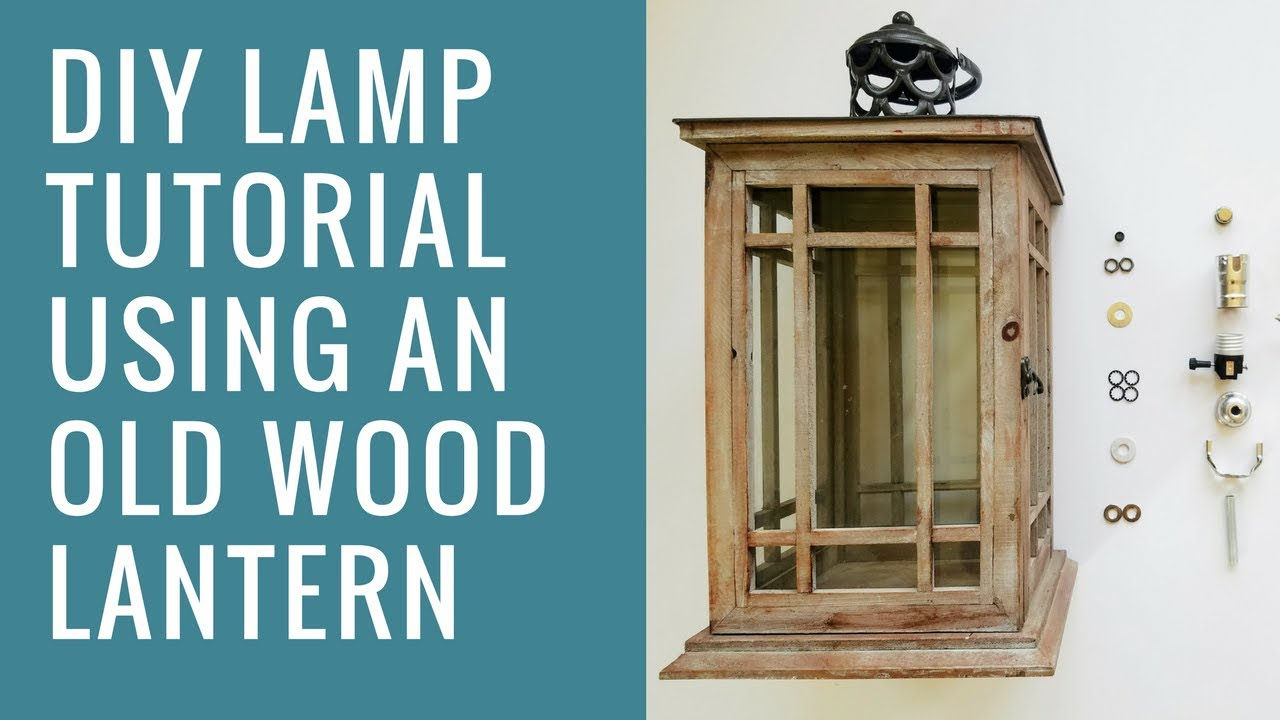I Like That Lamp Tutorial   How To Make A DIY Bedside Lamp Using A Wood  Lantern