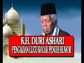 Lucu Abis .. !!! .. K. H.  Duri Ashari Semarang Pengajian Lucu Kocak Penuh Humor