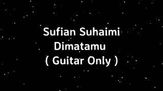 Sufian Suhaimi ~ Di matamu ( Guitar only & Lirik Video )
