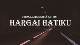 Download lagu Trisouls, Rahmania Astrini - Hargai Hatiku (Lyrics)
