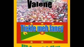 valene - tickle meh fancy ( Grenada soca 2011 ) Likka Riddim