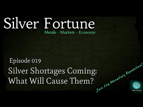 Silver Shortages Coming: What Will Cause Them?  Episode 019