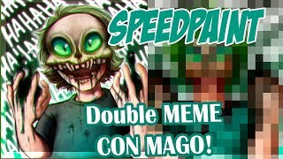 Speedpaint: DOUBLE MEME! -con mago-