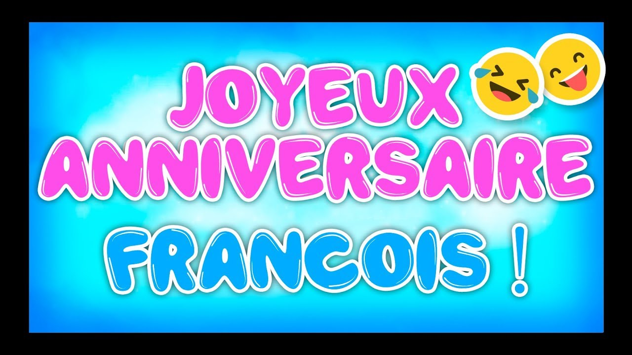 Joyeux Anniversaire Francois Happy Birthday Youtube