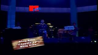 Chuyện Lạ (live) - Bằng Kiều