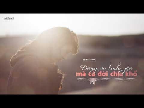 Radio Girly số 97: Đừng vì tình yêu mà cả đời chịu khổ | Girly.vn