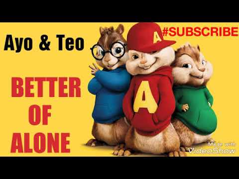 Better off alone   BETTER IN CHIPMUNKS VOICE