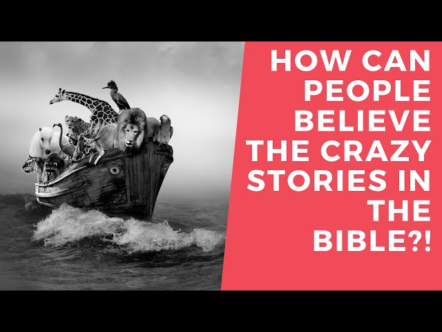 How Can People Believe the Bible?!