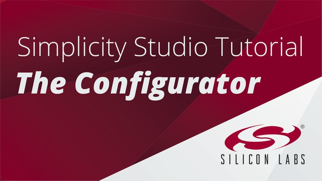 Silicon Labs: The Configurator Tool Simplicity Studio User Guide