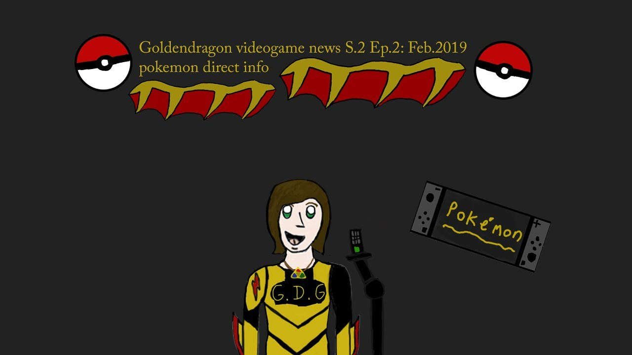 goldendragon videogame news S.2 Ep.2 Feb 2019 Pokemon direct info