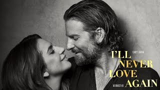 "Lady Gaga - I'll Never Love Again (Acoustic) [from ""A Star Is Born""]"
