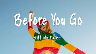 Before You Go - Chill Mix Playlist