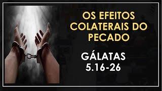 OS EFEITOS COLATERAIS DO PECADO GÁLATAS 5.16-26 Rev. Lineu faria