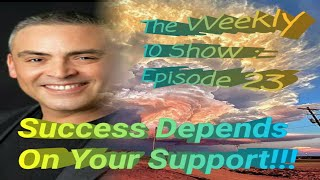 The Weekly 10 Show: Episode 23 -Success Depends On Your Support