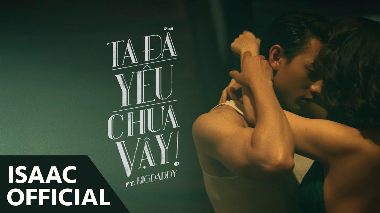 Isaac - Ta Đã Yêu Chưa Vậy (ft. BigDaddy) - Official Video