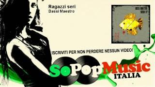 Bassi Maestro - Ragazzi seri - SoPopMusicIT