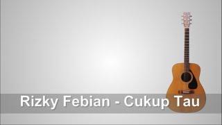 Video Lirik Lagu Rizky Febian - Cukup Tau + Chord download MP3, 3GP, MP4, WEBM, AVI, FLV Januari 2018