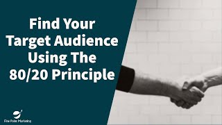 Using 8020 Principle To Find Your Ideal Target Audience | Fine Point Marketing
